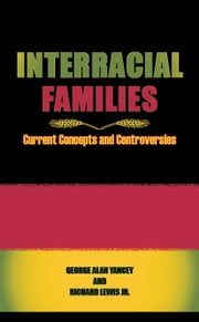Interracial Families: Current Concepts and Controversies ebook by Yancey, George Alan