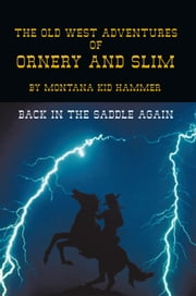 The Old West Adventures of Ornery and Slim - Back in the Saddle Again ebook by Montana Kid Hammer