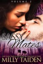 Sassy Mates Volume 2 - Sassy Mates, #7 ebook by Milly Taiden