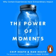 The Power of Moments - Why Certain Experiences Have Extraordinary Impact audiobook by Chip Heath, Dan Heath