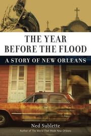 The Year Before the Flood - A Story of New Orleans ebook by Ned Sublette