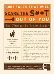 1,001 Facts that Will Scare the S#*t Out of You: The Ultimate Bathroom Reader ebook by McNeal,Cary