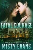 Fatal Courage ebook by Misty Evans