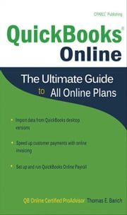 QuickBooks Online: The Ultimate Guide to All Online Plans ebook by Barich, Thomas E.