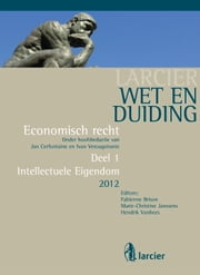 Wet en Duiding Intellectuele eigendom - Reeks Economisch recht - 1 ebook by Fabienne Brison, Marie-Christine Janssens, Hendrik Vanhees,...
