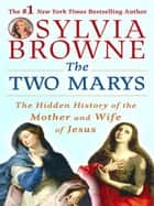 The Two Marys - The Hidden History of the Mother and Wife of Jesus eBook by Sylvia Browne, Lindsay Harrison