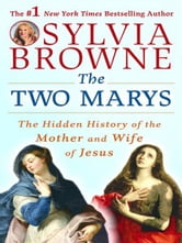 The Two Marys - The Hidden History of the Mother and Wife of Jesus ebook by Sylvia Browne,Lindsay Harrison