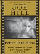 Better Than Home ebook by Joe Hill