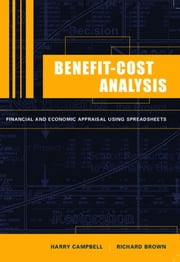 Benefit-Cost Analysis - Financial and Economic Appraisal using Spreadsheets ebook by Harry F. Campbell,Richard P. C. Brown