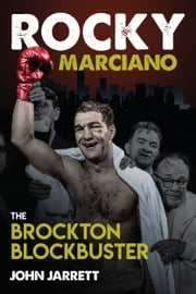 Rocky Marciano - The Brockton Blockbuster ebook by John Jarrett
