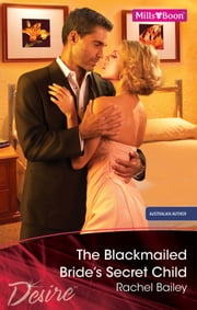 The Blackmailed Bride's Secret Child ebook by Rachel Bailey