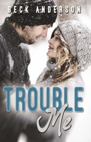 Trouble Me ebook by Beck Anderson