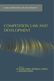 Competition Law and Development ebook by D. Sokol,Thomas Cheng,Ioannis Lianos