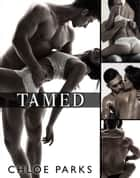 Tamed - Complete Series ebook by Chloe Parks