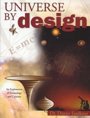 Universe By Design - An Explanation of Cosmology & Creation ebook by Danny Faulkner