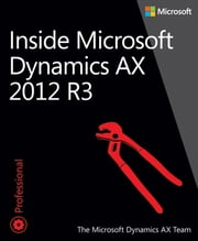 Inside Microsoft Dynamics AX 2012 R3 ebook by The Microsoft Dynamics AX Team