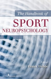 The Handbook of Sport Neuropsychology ebook by Frank Webbe