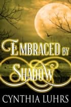 Embraced by Shadow ebook by Cynthia Luhrs