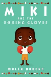 Miki and the Boxing Gloves ebook by Malla Duncan