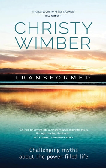 Transformed - Challenging Myths About The Power-Filled Life ebook by Christy Wimber