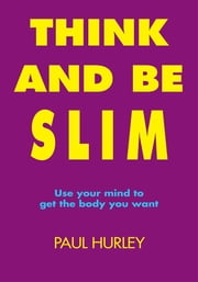 Think And Be Slim ebook by Paul Hurley