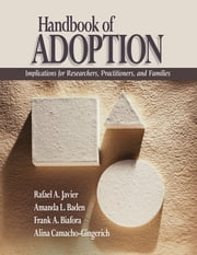 Handbook of Adoption - Implications for Researchers, Practitioners, and Families ebook by Rafael Art Javier,Amanda L. Baden,Frank A. Biafora,Alina Camacho-Gingerich