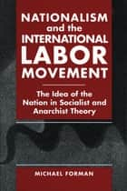 Nationalism and the International Labor Movement ebook by Michael Forman