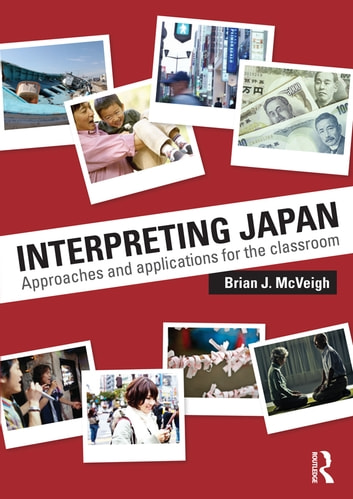 Interpreting Japan - Approaches and Applications for the Classroom ebook by Brian J. McVeigh