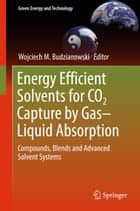 Energy Efficient Solvents for CO2 Capture by Gas-Liquid Absorption ebook by Wojciech M. Budzianowski