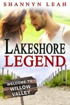 Lakeshore Legend - The McAdams Sisters: A Small-Town Romance, #2 eBook by Shannyn Leah