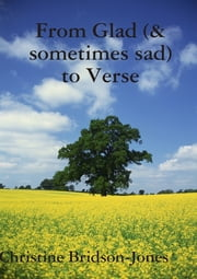 From Glad (& Sometimes Sad) to Verse ebook by Christine Bridson-Jones