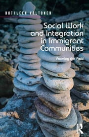 Social Work and Integration in Immigrant Communities - Framing the Field ebook by Kathleen Valtonen