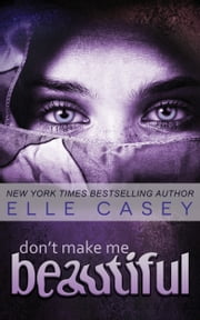 Don't Make Me Beautiful ebook by Elle Casey
