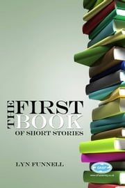 The First Book of Short Stories ebook by Lyn Funnell