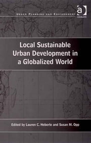 Local Sustainable Urban Development in a Globalized World ebook by Dr Lauren C Heberle,Dr Susan M Opp,Professor Donald Miller,Dr Nicole Gurran