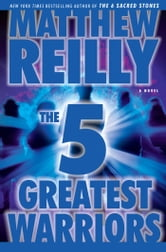 The Five Greatest Warriors - A Novel ebook by Matthew Reilly