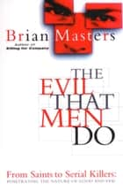 The Evil That Men Do ebook by Brian Masters