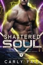 Shattered Soul ebook by Carly Fall