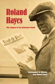 Roland Hayes - The Legacy of an American Tenor ebook by Christopher A. Brooks,Robert Sims,Simon Estes,George Shirley