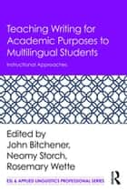 Teaching Writing for Academic Purposes to Multilingual Students - Instructional Approaches ebook by John Bitchener, Neomy Storch, Rosemary Wette