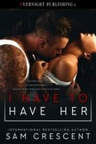 I Have to Have Her ebook by Sam Crescent