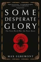 Some Desperate Glory - The First World War the Poets Knew ebook by Max Egremont