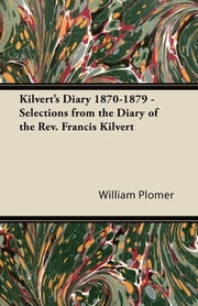 Kilvert's Diary 1870-1879 - Selections from the Diary of the Rev. Francis Kilvert ebook by William Plomer