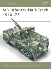 M3 Infantry Half-Track 1940-73 ebook by Steven Zaloga,Peter Sarson