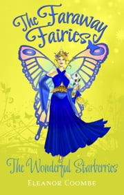 The Wonderful Starberries - The Faraway Fairies: Book Seven ebook by Eleanor Coombe,Andrew Smith