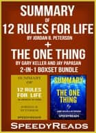 Summary of 12 Rules for Life: An Antidote to Chaos by Jordan B. Peterson + Summary of The One Thing by Gary Keller and Jay Papasan 2-in-1 Boxset Bundle ebook by SpeedyReads