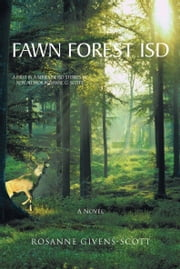 Fawn Forest ISD - A Novel ebook by Rosanne Givens-Scott