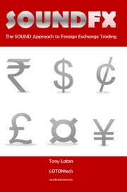 SOUND FX - The SOUND Approach to Foreign Exchange Trading ebook by Tony Loton