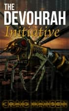 The Devohrah Initiative ebook by Craig Hansen