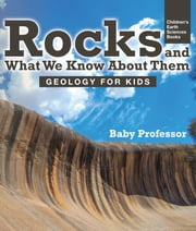 Rocks and What We Know About Them - Geology for Kids | Children's Earth Sciences Books ebook by Baby Professor